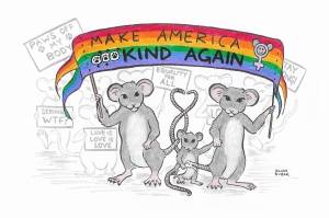"A family of protesting mice hold a banner that reads ""Make America Kind Again"". Other mice hold other signs in the background: ""Love is Love is Love"", ""Paws Off My Body"", ""Equality for All"", etc."