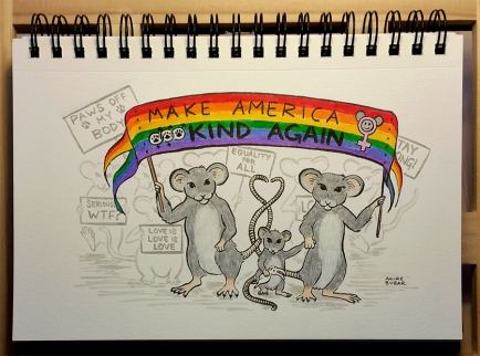 "A family of protesting mice bear a rainbow banner that reads ""Make America Kind Again"", and features the symbols for men, women and transgender folks, with a pawprint in each. Other mice in the background carry signs that read ""Paws Off My Body"", ""Love is Love is Love"", ""Equality for All"", and ""Seriously, WTF?"""