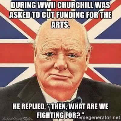 "Photo of Winston Churchill against the British flag. The text reads, ""During WWII, Winston Churchill was asked to cut funding for the arts. He replied, 'Then what are we fighting for?' """